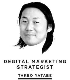 DEGITAL MARKETING STRATEGIST / TAKEO YATABE